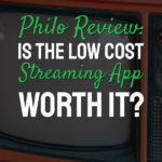 Philo Review: Is The Low Cost Streaming App Worth It