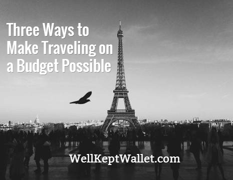 Three Ways to Make Traveling on a Budget Possible