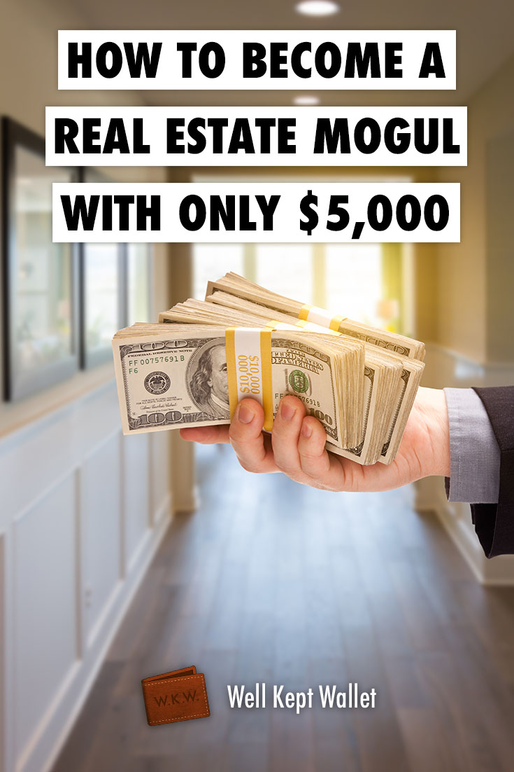 How to Become a Real Estate Mogul with Only $5,000
