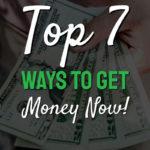 Top 7 ways to get money now