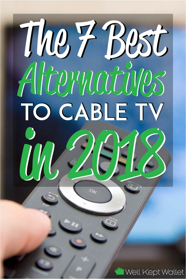 The 7 Best Alternatives To Cable Tv In 2018