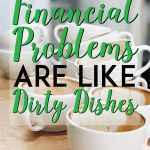 Why your financial problems are like dirty dishes pinterest pin