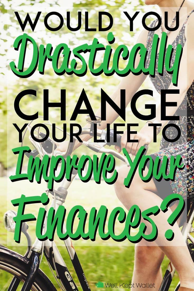 Would You Drastically Change Your Life to Improve Your Finances?
