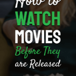 How to watch movies before they are released