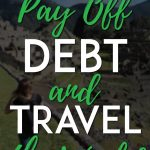 Pay off debt and travel the world pinterest pin