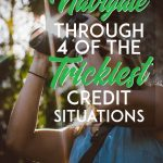 how to navigate through the trickiest credit situations pinterest pin